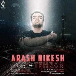 دانلود آهنگ جدید آرش نیکش  طهران با کیفیت بالا